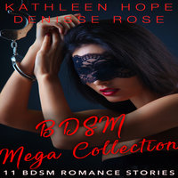 BDSM Mega Collection: 11 BDSM Erotica Stories - Kathleen Hope,Denisse Rose