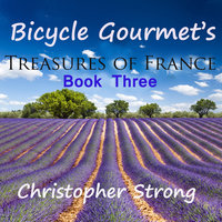 Bicycle Gourmet's Treasures of France - Book Three - Christopher Strong