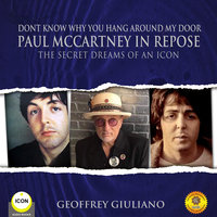 Dont Know Why You Hang Around My Door Paul McCartney in Repose - The Secret Dreams of An Icon - Geoffrey Giuliano