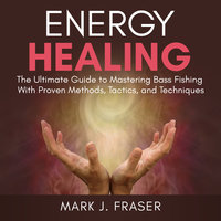 Energy Healing: The Ultimate Guide to Achieving Optimal Health with Powerful Energy Healing Techniques - Mark J. Fraser