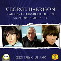 George Harrison Timeless Troubadour of Love - An Audio Biography - Geoffrey Giuliano