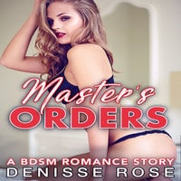 Master's Orders: A BDSM Romance Story - Denisse Rose