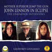 Mother Superior Jump The Gun John Lennon in Eclipse - The Unknown Interviews - Geoffrey Giuliano