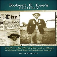 Robert E. Lee's Orderly A Modern Black Man's Confederate Journey - Al Arnold