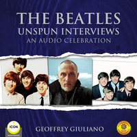 The Beatles Unspun Interviews - An Audio Celebration - Geoffrey Giuliano