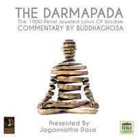 The Darmapada The 1000 Petal Jeweled Lotus Of Wisdom Commentary by Buddhaghosa - Buddhaghosa