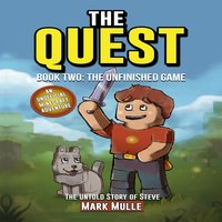 The Quest: The Untold Story of Steve, Book Two: The Unfinished Game - Mark Mulle
