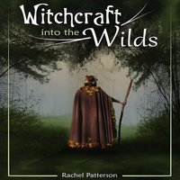Witchcraft into the wilds - Rachel Patterson