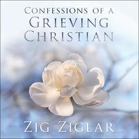 Confessions of a Grieving Christian - Zig Ziglar