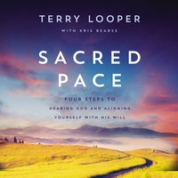 Sacred Pace: Four Steps to Hearing God and Aligning Yourself With His Will - Terry Looper