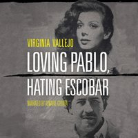 Loving Pablo, Hating Escobar - The Shocking True Story of the Notorious Drug Lord from the Woman Who Knew Him Best - Virginia Vallejo