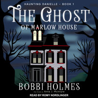 The Ghost of Marlow House - Bobbi Holmes,Anna J. McIntyre