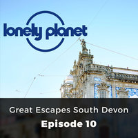 Great Escapes South Devon - Lonely Planet, Episode 10 - Oliver Berry
