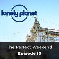 The Perfect Weekend - Lonely Planet, Episode 13 - Orla Thomas