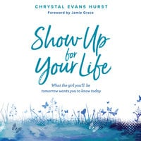 Show Up For Your Life - Chrystal Evans Hurst