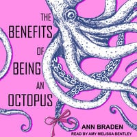 The Benefits of Being an Octopus - Ann Braden