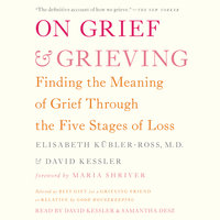 On Grief and Grieving: Finding the Meaning of Grief Through the Five Stages of Loss - David Kessler,Elisabeth Kübler-Ross