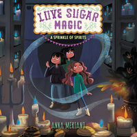 Love Sugar Magic: A Sprinkle of Spirits - Anna Meriano