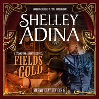 Fields of Gold: A Steampunk Adventure Novel - Shelley Adina