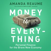 Money Is Everything: Personal Finance for the Brave New Economy - Amanda Reaume