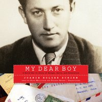 My Dear Boy: A World War II Story of Escape, Exile, and Revelation - Joanie Holzer Schirm