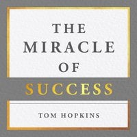 The Miracle of Success - Tom Hopkins