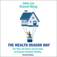 The Wealth Dragon Way - John Lee,Vincent Wong