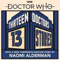 Doctor Who: Thirteen Doctors 13 Stories - Derek Landy,Holly Black,Eoin Colfer,Malorie Blackman,Richelle Mead,Neil Gaiman,Alex Scarrow,Patrick Ness,Michael Scott,Naomi Alderman,Philip Reeve,Charlie Higson,Marcus Sedgwick