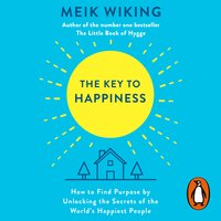 The Key to Happiness: How to Find Purpose by Unlocking the Secrets of the World's Happiest People - Meik Wiking