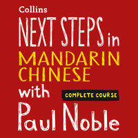 Next Steps in Mandarin Chinese with Paul Noble – Complete Course - Paul Noble,Kai-Ti Noble