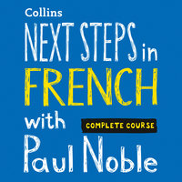 Next Steps in French with Paul Noble - Complete Course - Paul Noble