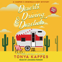 Deserts, Driving, & Derelicts - Tonya Kappes