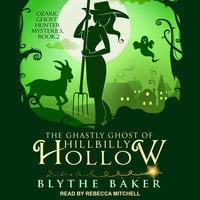 The Ghastly Ghost of Hillbilly Hollow - Blythe Baker