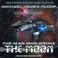 The Man Who Broke the Moon - Michael James Ploof,Devin G.P. Ploof