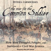 The War for the Common Soldier - Peter S. Carmichael