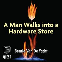 A Man Walks Into a Hardware Store - Bernie Van De Yacht