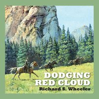 Dodging Red Cloud - Richard S. Wheeler