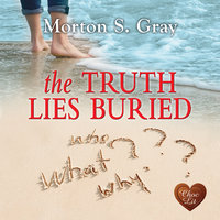 The Truth Lies Buried - Morton S. Gray
