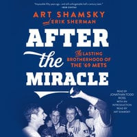 After the Miracle: The Lasting Brotherhood of the '69 Mets - Erik Sherman, Art Shamsky