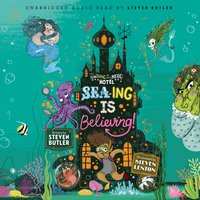 Sea-ing is Believing! - Steven Butler