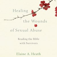 Healing the Wounds of Sexual Abuse - Elaine A. Heath