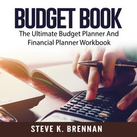 Budget Book: The Ultimate Budget Planner and Financial Planner Workbook - Steve K. Brennan