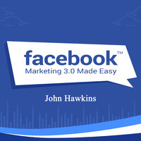 Facebook Marketing Made Easy - John Hawkins