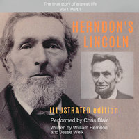 Herndon's Lincoln: Illustrated Edition Vol 1, Part 1 - William Herndon,Jesse W. Weik