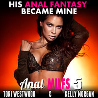 His Anal Fantasy Became Mine! : Anal MILFs 5 (First Time Anal Erotica) - Tori Westwood