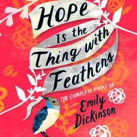 Hope Is the Thing with Feathers - Emily Dickinson