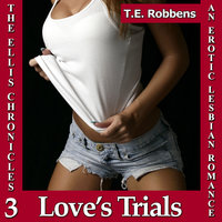 Love's Trials: An Erotic Lesbian Romance (The Ellis Chronicles - book 3) - T.E. Robbens