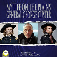 My Life On The Plains General George Custer - General George Custer