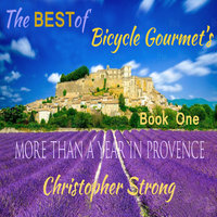 The Best of Bicycle Gourmet's - More Than a Year in Provence - Book One - Christopher Strong