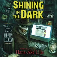 Shining in the Dark: Celebrating Twenty Years of Lilja's Library - Edgar Allan Poe,John Ajvide Lindqvist,Stephen King,Clive Barker,Stewart O'Nan,Richard Chizmar,Bev Vincent,Brian Keene,Ramsey Campbell,Jack Ketchum,P. D. Cacek,Kevin Quigley,Brian James Freeman